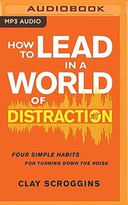 How to Lead in a World of Distraction: Maximizing Your Influence by Turning Down the Noise, Unabridged Audiobook on MP3-CD  -     By: Clay Scroggins