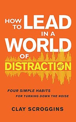 How to Lead in a World of Distraction: Maximizing Your Influence by Turning Down the Noise, Unabridged Audiobook on CD  -     By: Clay Scroggins