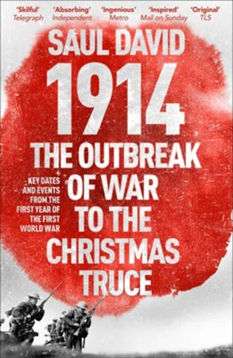 1914: The Outbreak of War to the Christmas Truce: Key Dates and Events from the First Year of the First World War / Digital original - eBook  -     By: Saul David