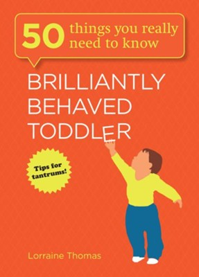 Brilliantly Behaved Toddler: 50 Things You Really need to Know / Digital original - eBook  -     By: Lorraine Thomas