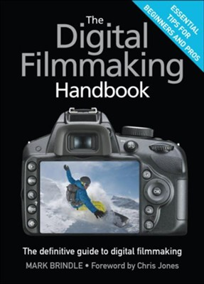 The Digital Filmmaking Handbook: The definitive guide to digital filmmaking - eBook  -     By: Mark Brindle, Chris Jones