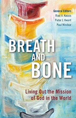 Breath and Bone: Living Out the Mission of God in the World  -     Edited By: Riad A. Kassis, Pieter J. Kwant, Paul Windsor