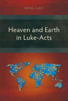Heaven and Earth in Luke-Acts  -     By: Ming Gao