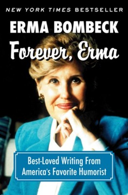 Forever, Erma: Best-Loved Writing From America's Favorite Humorist - eBook  -     By: Erma Bombeck