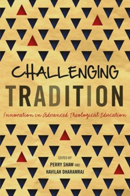 Challenging Tradition: Innovation in Advanced Theological Education  -     By: Perry Shaw