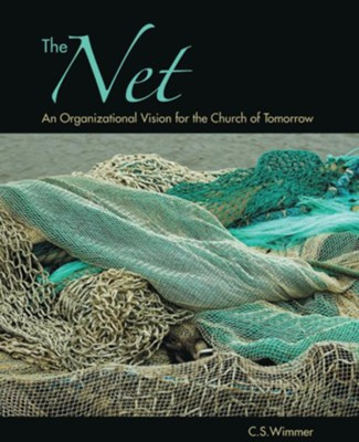 The Net: An Organizational Vision for the Church of Tomorrow - eBook  -     By: C.S. Wimmer
