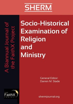 Socio-Historical Examination of Religion and Ministry, Volume 1, Issue 1  -     Edited By: Darren Slade