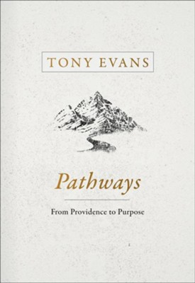 Pathways: From Providence to Purpose   -     By: Tony Evans