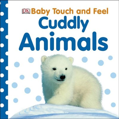 Baby Touch and Feel: Cuddly Animals  -     By: DK Publishing