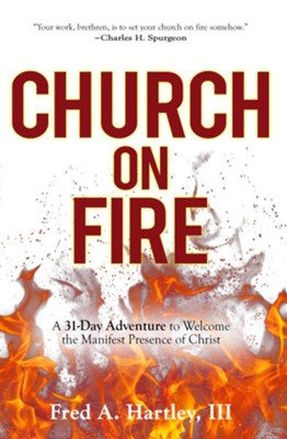 Church on Fire: A 31-Day Adventure to Welcome the Manifest Presence of Christ - eBook  -     By: Fred Hartley