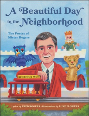 A Beautiful Day in the Neighborhood: The Poetry of Mister Rogers  -     By: Fred Rogers     Illustrated By: Luke Flowers