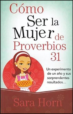 Como ser la mujer de proverbios 31 (My So-Called Life as a Proverbs 31 Wife)  -     By: Sara Horn