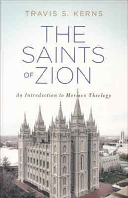 The Saints of Zion: An Introduction to Mormon Theology  -     By: Travis Kerns