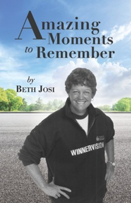 Amazing Moments to Remember  -     By: Beth Josi