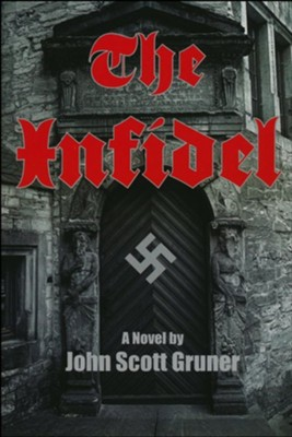 The Infidel: A Novel  -     By: John Scott Gruner
