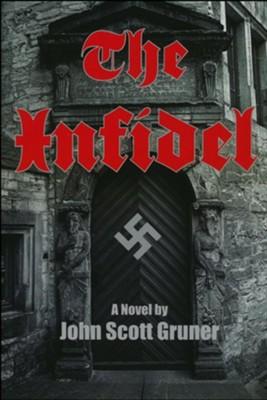 The Infidel: A Novel  -     By: John Scott Gruner