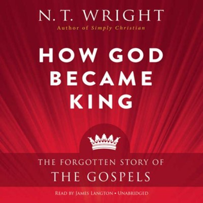 How God Became King: The Forgotten Story of the Gospels - unabridged audiobook on CD  -     Narrated By: James Langton     By: N.T. Wright