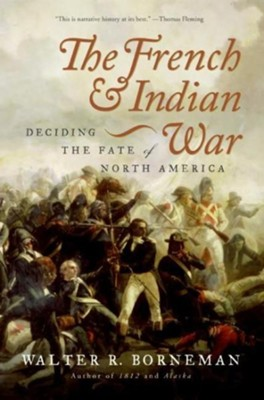 The French and Indian War - eBook  -     By: Walter R. Borneman