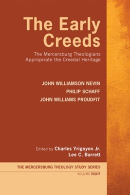 The Early Creeds: The Mercersburg Theologians Appropriate the Creedal Heritage  -     By: John Williamson Nevin, Philip Schaff, John Williams Proudfit