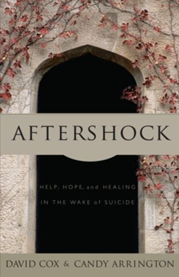 Aftershock: Help, Hope and Healing in the Wake of Suicide - eBook  -     By: David Cox, Candy Arrington