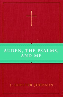 Auden, The Psalms, and Me  -     By: J. Chester Johnson