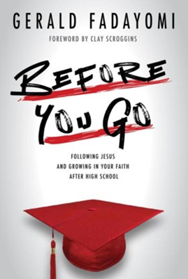 Before You Go: Following Jesus and Growing in Your Faith After High School  -     By: Gerald Fadayomi