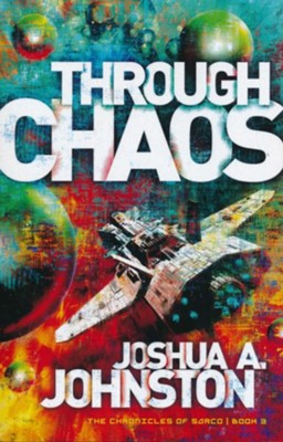 Through Chaos: The Chronicles of Sarco #3  -     By: Joshua A. Johnston