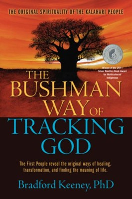 The Bushman Way of Tracking God: The First People   Reveal the Original Way of Healing  -     By: Bradford Kenney Ph.D.