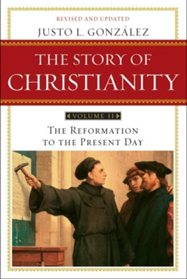 The Story of Christianity: Volume 2: The Reformation to the Present Day - eBook  -     By: Justo L. Gonzalez