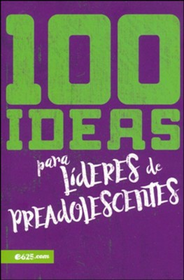 100 ideas para lideres de preadolescentes (100 Ideas for Pre-Teen Leaders)  -