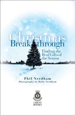 Christmas Breakthrough: Finding the Real Gifts of the Season  -     By: Phil Needham