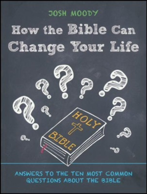 How the Bible Can Change Your Life: Answers to the Ten Most Common Questions about the Bible  -     By: Josh Moody