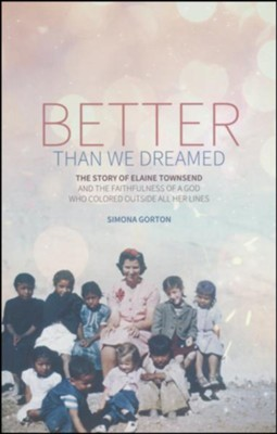 Better Than We Dreamed: The Story of Elaine Townsend  -     By: Simona Gorton