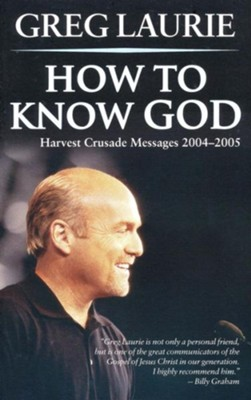 How to Know God: Harvest Crusade Messages 2004 - 2005  -     By: Greg Laurie