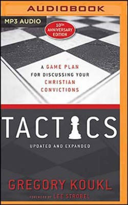 Tactics, 10th Anniversary Edition: A Game Plan for Discussing Your Christian Convictions, Unabridged Audiobook on MP3-CD  -     By: Greg Koukl