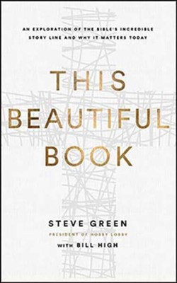 This Beautiful Book: An Exploration of the Bible's Incredible Story Line and Why It Matters Today, Unabridged Audiobook on CD  -     By: Steve Green, Bill High