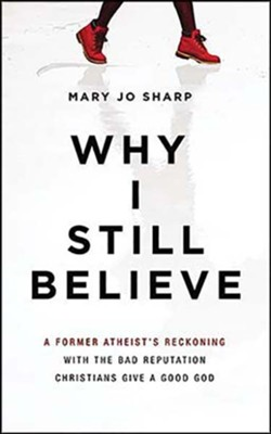Why I Still Believe: A Former Atheist's Reckoning with the Bad Reputation Christians Give a Good God, Unabridged Audiobook on CD  -     By: Mary Jo Sharp