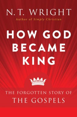 How God Became King: The Forgotten Story of the Gospels - eBook  -     By: N.T. Wright