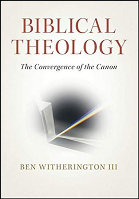 Biblical Theology: The Convergence of the Canon  -     By: Ben Witherington III