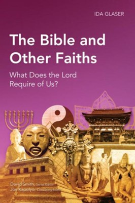 The Bible and Other Faiths: What Does the Lord Require of Us?  -     By: Ida Glaser