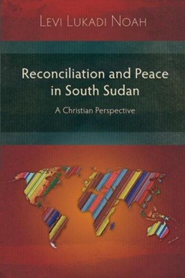 Reconciliation and Peace in South Sudan: A Christian Perspective  -     By: Levi Lukadi Noah