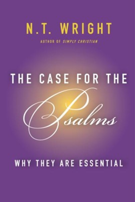 The Case for the Psalms: Why They Are Essential - eBook  -     By: N.T. Wright