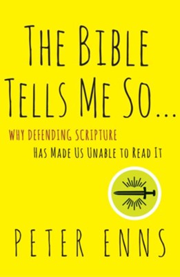 The Bible Tells Me So: Why Defending Scripture Has Made Us Unable to Read It - eBook  -     By: Peter Enns