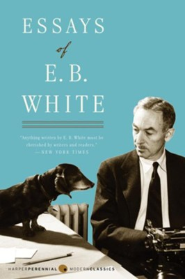 Essays of E. B. White - eBook  -     By: E.B. White