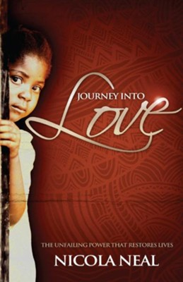 Journey Into Love: The Unfailing Power that Restores Lives - eBook  -     By: Nicola Neal