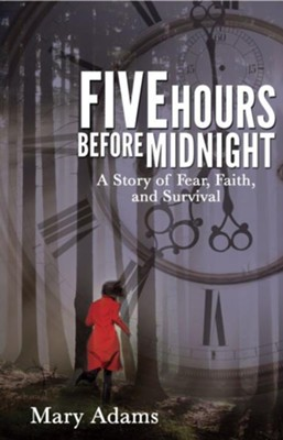 Five Hours Before Midnight: A Story of Fear, Faith, and Survival - eBook  -     By: Mary Adams
