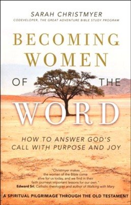 Becoming Women of the Word: How to Answer God's Call with Purpose and Joy, A Spiritual Pilgrimage through the Old Testament  -     By: Sarah Cristmyer