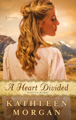 A Heart Divided, Heart of the Rockies Series #1   -     By: Kathleen Morgan
