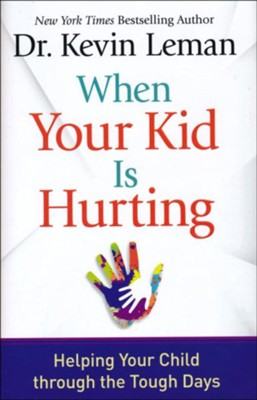 When Your Kid Is Hurting: Helping Your Child through the Tough Days  -     By: Dr. Kevin Leman