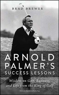 Arnold Palmer's Success Lessons: Wisdom on Golf, Business, and Life from the King of Golf, Unabridged Audiobook on CD  -     Narrated By: Fred Sanders     By: Brad Brewer